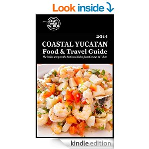 Coastal Yucatan Mexico Food & Travel Guide, available on Amazon Kindle